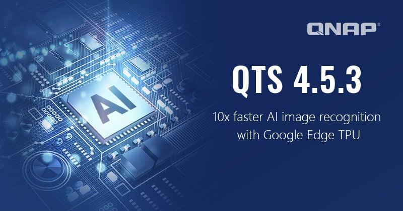 Megjelent a QNAP QTS 4.5.3, amely támogatja a Google Edge TPU-t a fokozott AI képfelismerés érdekében